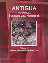 Antigua and Barbuda Business Law Handbook: Strategic Information and Basic Laws: 1