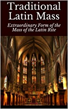 Traditional Latin Mass: Extraordinary Form of the Mass of the Latin Rite