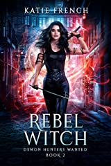Rebel Witch: A Demon Slayer Urban Fantasy (Demon Hunters Wanted Book 2) Kindle Edition
