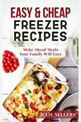 Easy & Cheap Freezer Recipes: Make Ahead Meals Your Family Will Love Kindle Edition