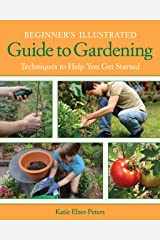 Beginner's Illustrated Guide to Gardening: Techniques to Help You Get Started Kindle Edition