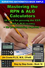 Mastering the RPN & ALG Calculators: Step by Step Guide (Surveying Mathematics Made Simple Book 18) Kindle Edition