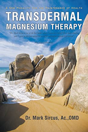 Transdermal Magnesium Therapy: A New Modality for the Maintenance of Health (English Edition)