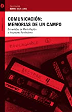 Comunicación: memorias de un campo: Entrevistas de Mario Kaplún a los padres fundadores