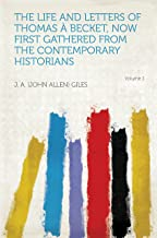 The Life and Letters of Thomas À Becket, Now First Gathered From the Contemporary Historians