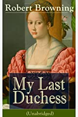 My Last Duchess (Unabridged): Dramatic Lyrics from one of the most important Victorian poets and playwrights, regarded as a sage and philosopher-poet, ... Piper of Hamelin, The Book and the Ring Kindle Edition