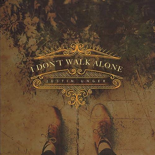 Justin Unger - I Don't Walk Alone (2019)