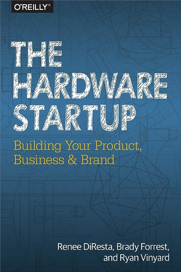 羊飼いカストディアン正当化するThe Hardware Startup: Building Your Product, Business, and Brand (English Edition)
