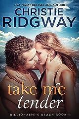 Take Me Tender (Billionaire's Beach Book 1) Kindle Edition