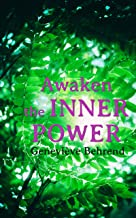 Awaken the Inner Power: Your Invisible Power, How to Live Life and Love it, Attaining Your Heart's Desire