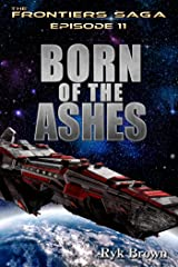"""Ep.#11 - """"Born of the Ashes"""" (The Frontiers Saga) Kindle Edition"""