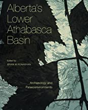 Alberta's Lower Athabasca Basin: Archaeology and Palaeoenvironments (Recovering the Past) (English Edition)