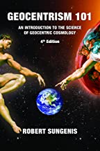 Geocentrism 101: An Introduction to the Science of Geocentrism, 4th edition, Paperback