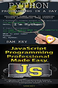 Programming #37:Python Programming In A Day & JavaScript Professional Programming Made Easy (Python Programming, Python Language, Python for beginners, ... Languages, Android, C Programming)