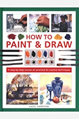 How to Paint & Draw: A step-by-step course on practical & creative techniques Hardcover