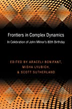 Frontiers in Complex Dynamics: In Celebration of John Milnor's 80th Birthday (Princeton Mathematical Series Book 51)