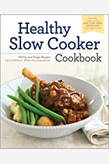 The Healthy Slow Cooker Cookbook: 150 Fix-and-Forget Recipes Using Delicious, Whole Food Ingredients Kindle Edition