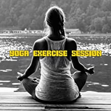 Yoga Exercise Session: Music for Almost an Hour-Long Session of Yoga, Meditation and Contemplative Practices and Exercises