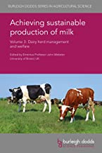 Achieving sustainable production of milk Volume 3: Dairy herd management and welfare (Burleigh Dodds Series in Agricultural Science Book 10)