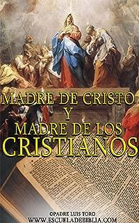 Madre de Cristo y Madre de los Cristianos (www.escueladebiblia.com nº 1) (Spanish Edition)