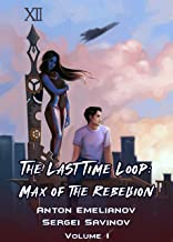 The Last Time Loop: Max of the Rebellion (Volume 1): A Time Travel LitRPG Series