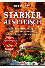 Stärker als Fleisch- E-Book: Wie ein Feuerwehrmann aus Texas den Fleischhunger mit einer pflanzenstarken Ernährung löschte (German Edition) Kindle Edition