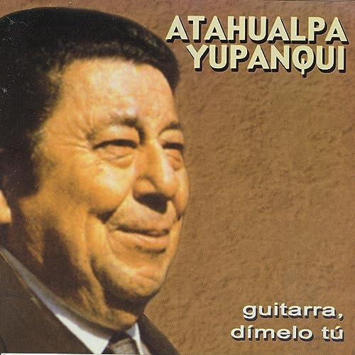 Guitarra, Dímelo Tu de Atahualpa Yupanqui en Amazon Music - Amazon.es