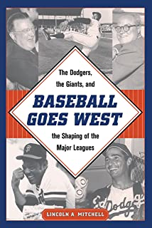 Baseball Goes West: The Dodgers, the Giants, and the Shaping of the Major Leagues