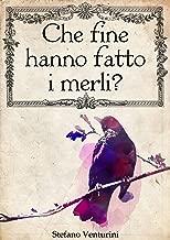 Che fine hanno fatto i merli? (Italian Edition)