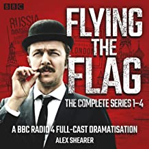 Flying the Flag: The Complete Series 1-4: A BBC Radio 4 Comedy Drama