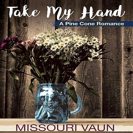 Take My Hand: A Pine Cone Romance, Book 1