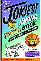 The Jokiest Joking Trivia Book Ever Written . . . No Joke!: 1,001 Surprising Facts to Amaze Your Friends (Jokiest Joking Joke Books) (English Edition) eBook Kindle