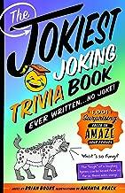 The Jokiest Joking Trivia Book Ever Written . . . No Joke!: 1,001 Surprising Facts to Amaze Your Friends (Jokiest Joking Joke Books)