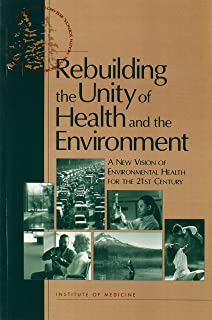 Rebuilding the Unity of Health and the Environment: A New Vision of Environmental Health for the 21st Century (Environmental Health Matters Initiative)