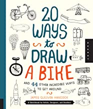 20 Ways to Draw a Bike and 44 Other Incredible Ways to Get Around: A Sketchbook for Artists, Designers, and Doodlers