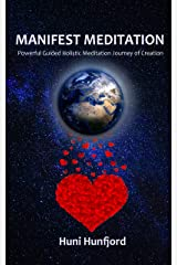 MANIFEST MEDITATION: Powerful Guided Holistic Meditation Journey of Creation Kindle Edition
