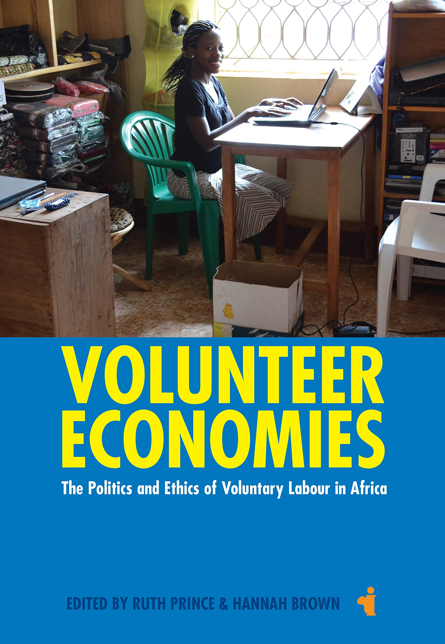 Volunteer Economies: The Politics and Ethics of Voluntary Labour in Africa (African Issues)