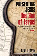 Presenting Jesus, the Son of Israel: A Jewish Commentary on the Gospels—Volume I