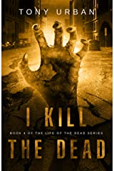 I Kill the Dead: A Zombie Apocalypse Thriller (Life of the Dead Book 4) Kindle Edition
