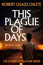 This Plague of Days Season One (The Zombie Apocalypse Serial Book 1)
