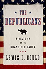 The Republicans: A History of the Grand Old Party Kindle Edition