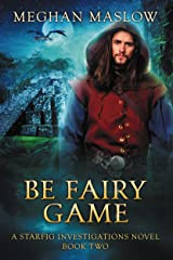 Be Fairy Game: LGBTQ Fantasy (Starfig Investigation Book 2) Kindle Edition