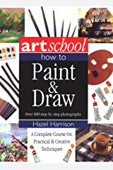 Art School: How to Paint & Draw: A Complete Course on Practical and Creative Techniques, in Over 900 Step-By-Step Photographs Paperback