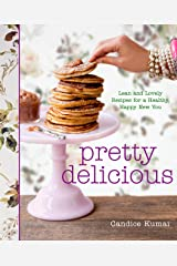Pretty Delicious: Lean and Lovely Recipes for a Healthy, Happy New You: A Cookbook Kindle Edition