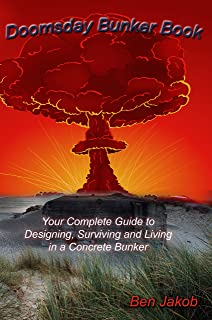 Doomsday Bunker Book: Your Complete Guide to Designing, Surviving and Living in a concrete Bunker