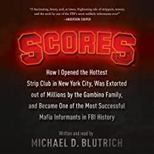 Scores: How I Opened the Hottest Strip Club in New York City, Was Extorted out of Millions by the Gambino Family, and Became One of the Most Successful Mafia Informants in FBI History