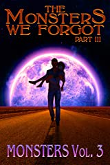 The Monsters We Forgot - Part III: MONSTERS Volume 3 Kindle Edition