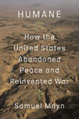Humane: How the United States Abandoned Peace and Reinvented War (English Edition) Format Kindle