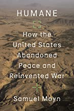 Humane: How the United States Abandoned Peace and Reinvented War (English Edition)