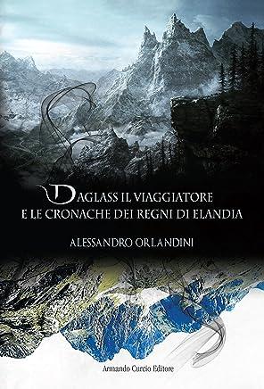 Daglass il viaggiatore: E le cronache dei regni di Elandia (Electi)